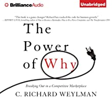 The Power of Why: Breaking Out in a Competitive Marketplace (       UNABRIDGED) by C. Richard Weylman Narrated by Jeff Cummings