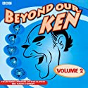 Beyond Our Ken: The Collector's Edition Series 2 Radio/TV Program by Eric Merriman Narrated by Eric Merriman, Hugh Paddick, Barry Took, Kenneth Williams