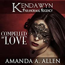 Compelled by Love: Kendawyn Paranormal Regency (       UNABRIDGED) by Amanda A. Allen Narrated by Caprisha Page