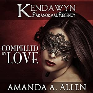 Compelled by Love: Kendawyn Paranormal Regency Audiobook