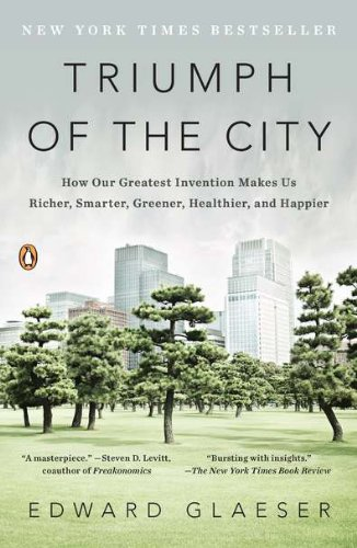 Triumph of the City: How Our Greatest Invention Makes Us...