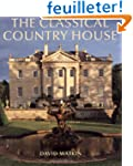 The Classical Country House: From the...