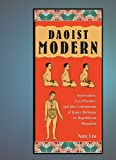 Daoist Modern: Innovation, Lay Practice, and the Community of Inner Alchemy in Republican Shanghai (Harvard East Asian Monographs)