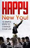 Happy New You! 16 Simple Steps to Change Your Life