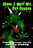 img - for How I Met My Pet Dragon (Dragon In My Garage) (Volume 1) book / textbook / text book