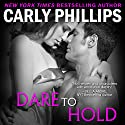 Dare to Hold: Dare to Love, Volume 6 (       UNABRIDGED) by Carly Phillips Narrated by Sophie Eastlake
