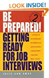 Be Prepared! Getting Ready for Job Interviews: Have the Confidence to Succeed at Any Interview: Have the Confidence to Succeed at Any Interviews