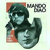 """Give Me Firevon """"Mando Diao"""""""