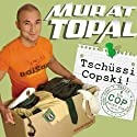Tschüssi Copski! Ein Cop packt ein Hörbuch von Murat Topal, Thilo Mardaus Gesprochen von: Murat Topal
