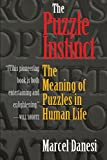 The Puzzle Instinct: The Meaning of Puzzles in Human Life