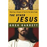 The Other Jesus: Rejecting a Religion of Fear for the God of Love ~ Greg Garrett