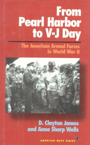 From Pearl Harbor to V-J Day: The American Armed Forces in World War II (American Ways Series)