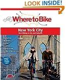 Where to Bike New York City: Best Biking in the City and Suburbs (Where to Bike (BA Press))