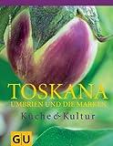 Toskana, Umbrien und die Marken: Küche & Kultur title=