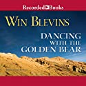 Dancing with the Golden Bear (       UNABRIDGED) by Win Blevins Narrated by Ed Sala