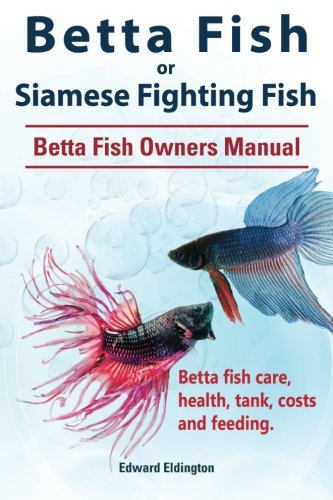 betta-fish-or-siamese-fighting-fish-betta-fish-owners-manual-betta-fish-care-health-tank-costs-and-f