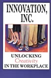 Innovation, Inc.: Unlocking Creativity in the Workplace (1556220545) by Grossman