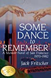 Some Dance to Remember: A Memoir-Novel of San Francisco 1970-1982