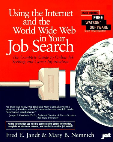 Using the Internet and the World Wide Web in Your Job Search: The Complete Guide to Online Job Seeking and Career Information