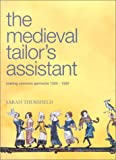 Medieval Tailor's Assistant: Making Common Garments 1200-1500 (0896762394) by Sarah Thursfield