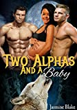 Two Alphas And A Baby (A Paranormal Shifter Menage Pregnancy Romance Book 1) (The Alphas)
