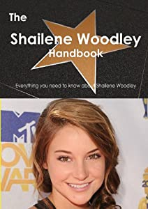 The Shailene Woodley Handbook: Everything You Need to Know About Shailene Woodley