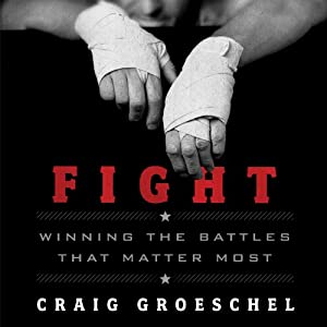 Fight: Winning the Battles that Matter Most | [Craig Groeschel]