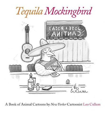 Tequila Mockingbird: A Book of Animal Cartoons, LEO CULLUM