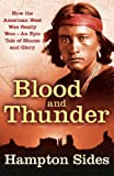 Blood and Thunder: An Epic of the American West (0316027456) by Sides, Hampton