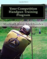 Your Competition Handgun Training Program from CreateSpace