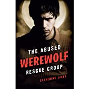 The Abused Werewolf Rescue Group | [Catherine Jinks]