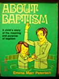 About Baptism: A child's storyof the meaning and purpose of baptism