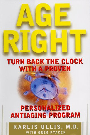 Image for Age Right : Turn Back the Clock With a Proven, Personalized Antiaging Program