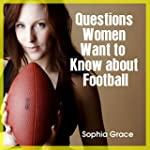 Football : Questions Women Want to Kn...