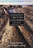 img - for Geology of British Columbia: A Journey Through Time by Richard J. Cannings (1999-06-04) book / textbook / text book