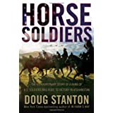 Horse Soldiers: The Extraordinary Story of a Band of US Soldiers Who Rode to Victory in Afghanistanby Doug Stanton