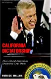 img - for California Dictatorship: How Liberal Extremism Destroyed Gray Davis book / textbook / text book