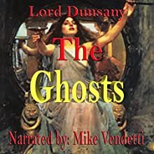 The Ghosts (       UNABRIDGED) by Lord Dunsany Narrated by Mike Vendetti