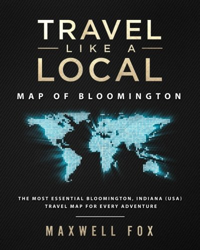Travel Like a Local - Map of Bloomington The Most Essential Bloomington, Indiana (USA) Travel Map for Every Adventure [Fox, Maxwell] (Tapa Blanda)