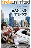 Wanton Times: A London Novella: Confessions of a Self-indulgent Male