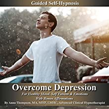 Overcome Depression Guided Self Hypnosis: For Healthy Mood, Self Esteem & Emotions with Bonus Affirmations - Anna Thompson (       UNABRIDGED) by Anna Thompson Narrated by Anna Thompson