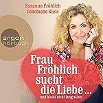 Frau Fröhlich sucht die Liebe... und bleibt nicht lang allein | Susanne Fröhlich,Constanze Kleis