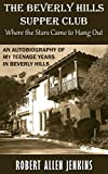 The Beverly Hills Supper Club (Where the Stars Came to Hang Out): An Autobiography of My Teenage Years in Beverly Hills