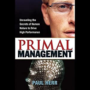 Primal Management: Unraveling Secrets of Human Nature | [Paul Herr]