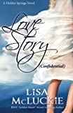 Love Story (Confidential): A Hidden Springs Novel (Volume 2)