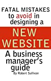 FATAL MISTAKES TO AVOID IN DESIGNING A NEW WEBSITE