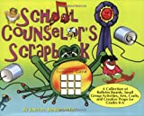 School Counselors Scrapbook:  A Collection of Bulletin Boards, Small Group Activities, Arts, Crafts, and Creative Props for Grades K-6