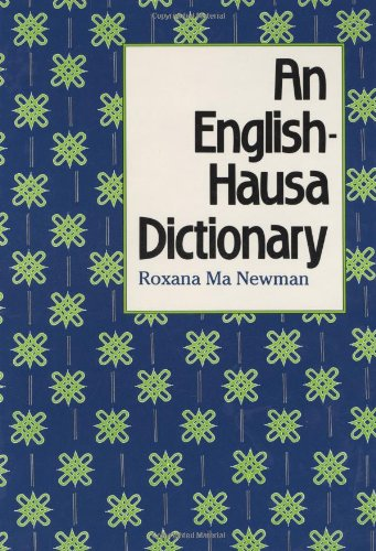An English-Hausa Dictionary (Yale Language Series), by Roxana Ma Newman