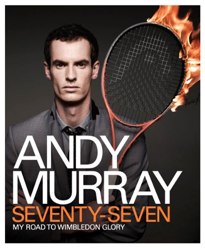 Andy Murray: Seventy-seven; My Road to Wimbledon Glory