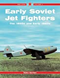 Early Soviet Jet Fighters: The 1940s and Early 1950s (Red Star)
